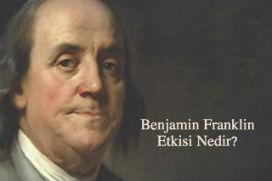 Benjamin Franklin Etkisi Nedir? Birinin sizden daha fazla hoşlanmasını nasıl sağlarsınız?